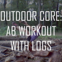 Outdoor Core: Ab Workout with Logs