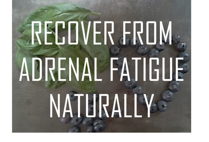 Recover From Adrenal Fatigue Naturally