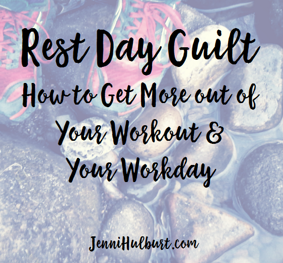 Rest Day Guilt: How to Get More Out of Your Workout and Workday
